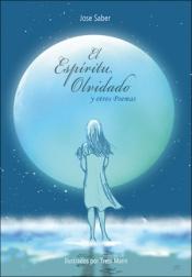 EL ESPIRITU OLVIDADO y otros poemas . Un libro de JOSE SABER. Ilustrado por TREBI MANN .