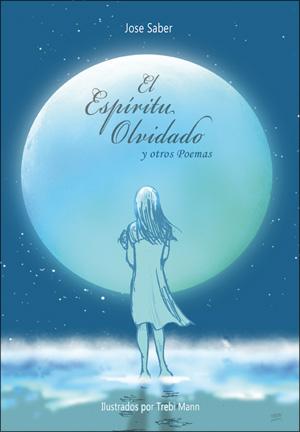 """EL ESPIRITU OLVIDADO y otros poemas """" . Un libro de JOSE SABER. Ilustrado por TREBI MANN . / Publicado por TREBI MANN.com"""